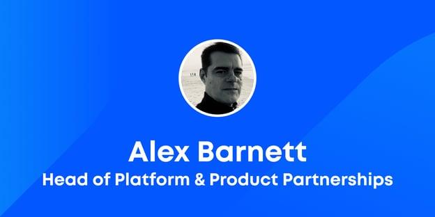 Introducing Alex Barnett, Head of Platform & Product Partnerships