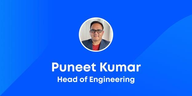 Introducing Puneet Kumar, Head of Engineering