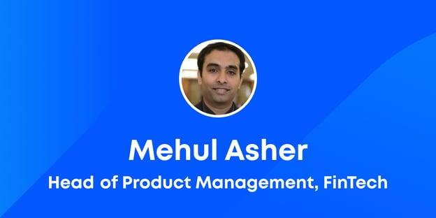 Introducing Mehul Ahser, Head of Product management, FinTech