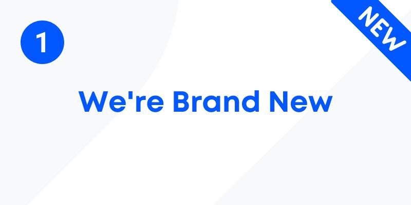 We're brand new