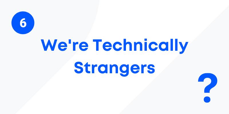 We're technically strangers